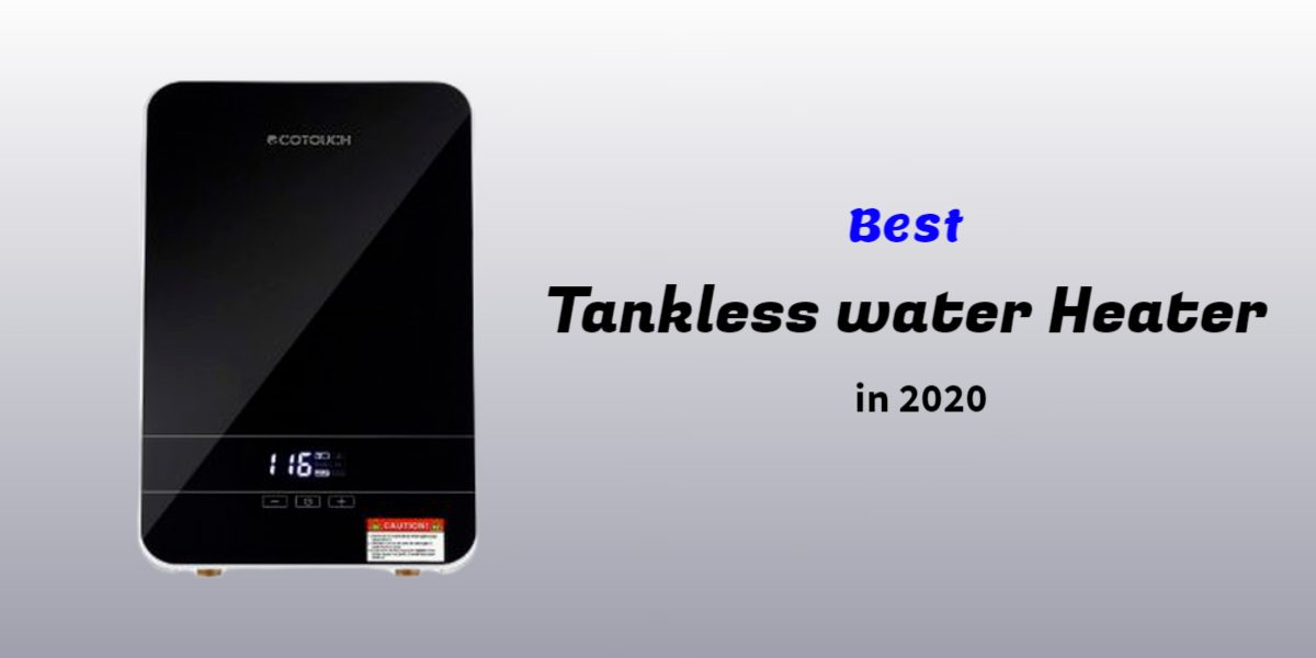 Best Tankless water Heater in 2020 Buying Guide