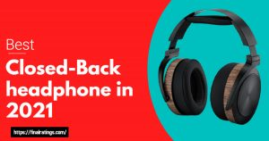 BEST CLOSED-BACK HEADPHONE IN 2021-REVIEWS AND BUYING GUIDE