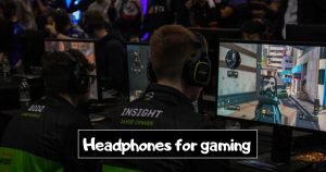 Best Headphones for gaming in 2021-Reviews & Buying guide