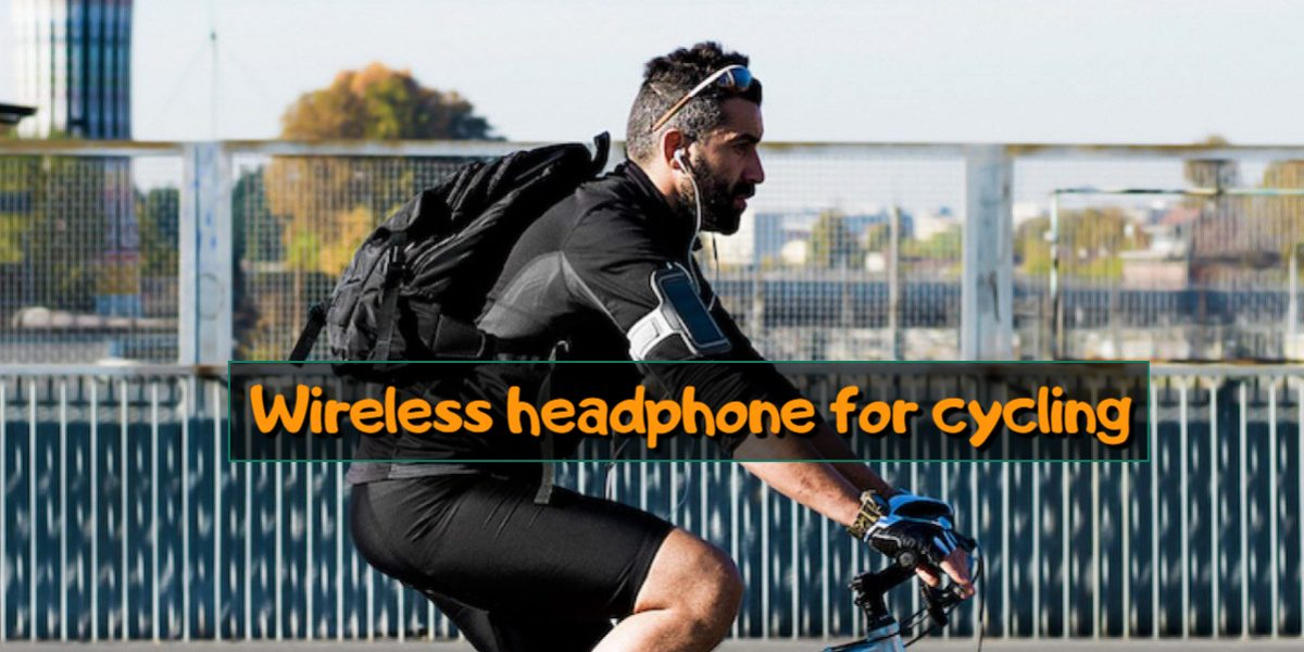 Best Wireless headphone for cycling in 2021-Rivews & Buying Guide