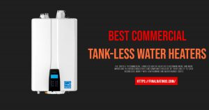 Best Commercial Tank-less Water Heaters in 2020 Buyer's Guide