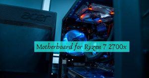 Best Motherboard for Ryzen 7 2700x in 2021