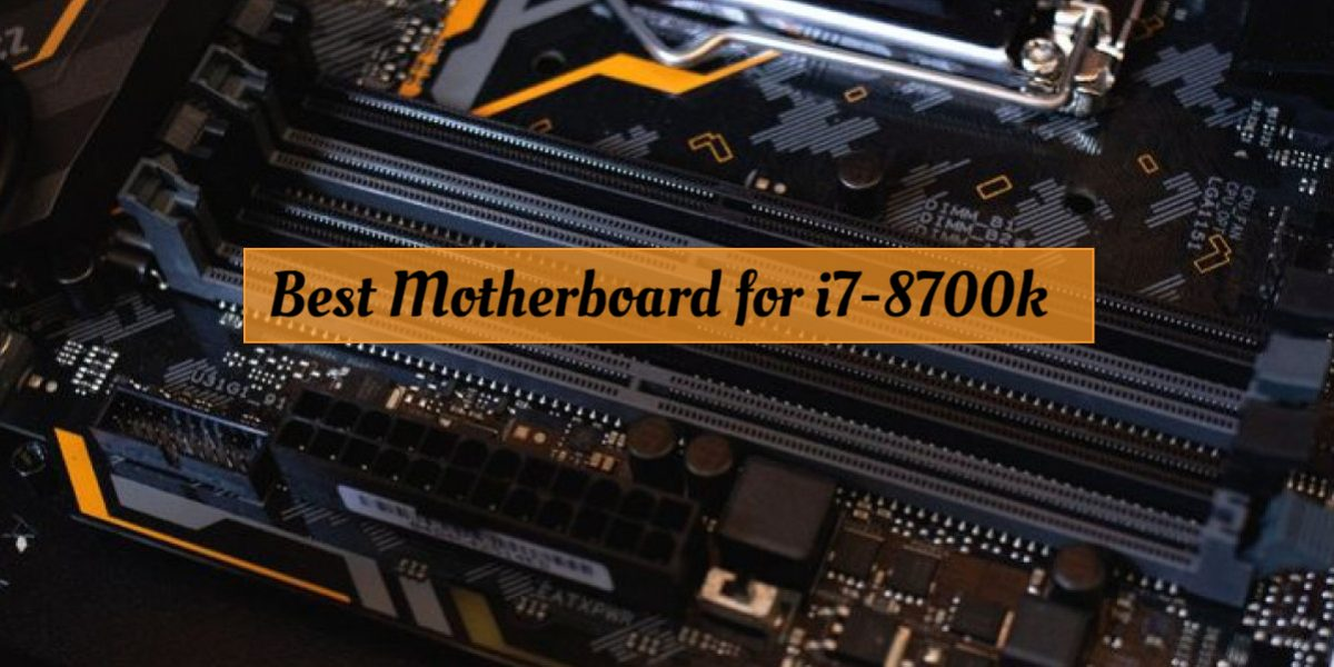 Top 8 Best Motherboard for i7-8700k in 2021