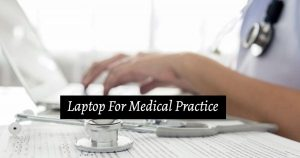 Best Laptop For Medical Practice In 2021 Buying Guide
