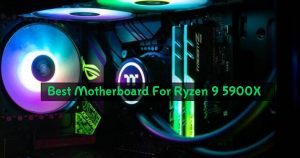 Top 10 Best Motherboard For Ryzen 9 5900X in 2021