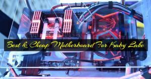 Ten Best & Cheap Motherboard For Kaby Lake In 2021 Reviews (3)
