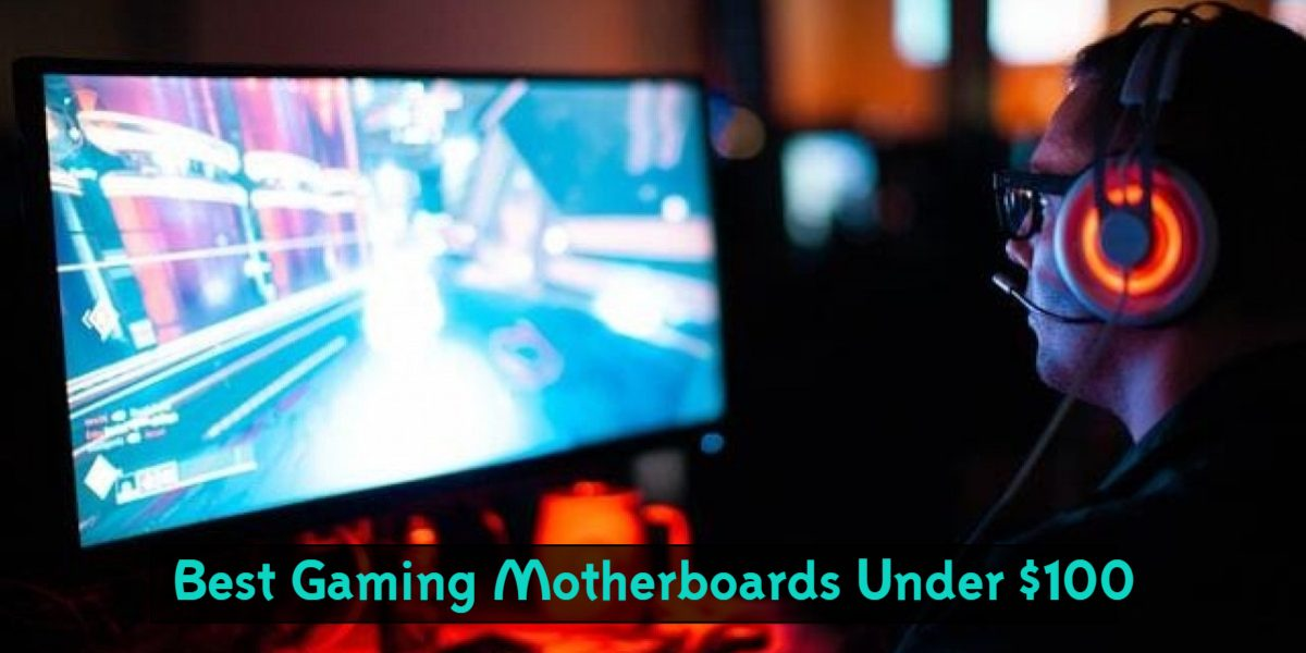 Top 10 Best Gaming Motherboards Under $100 in 2021 – Reviews & Buying Guide