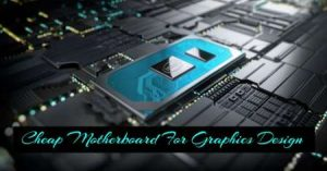 Best-And-Cheap-Motherboard-For-Graphics-Design-In-2021-Reviews